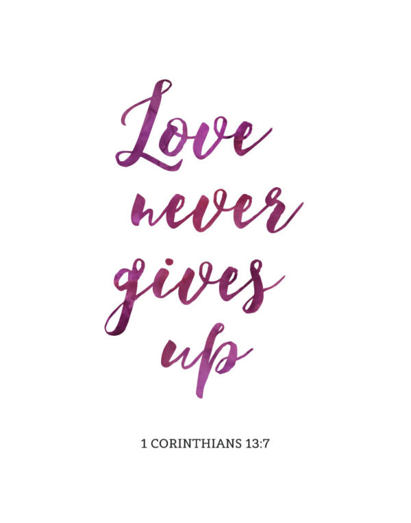 Love never gives up - 1 Corinthians 13:7