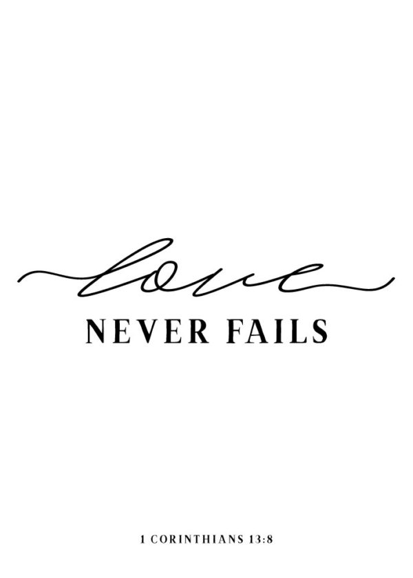 Love never fails - 1 Corinthians 13:8