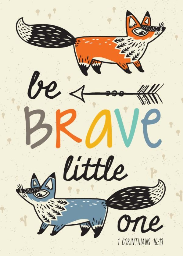 Be brave - 1 Corinthians 16:13
