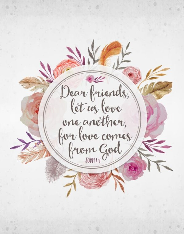 Dear friends, let us love one another - John 4:7