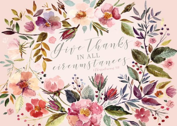 Give thanks in all circumstances - 1 Thessalonians 5:18