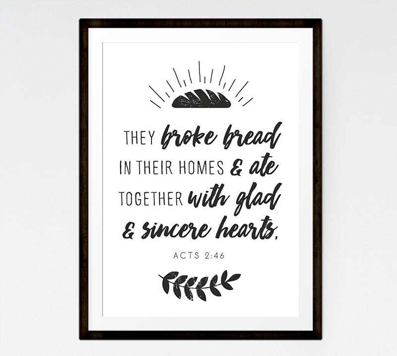They broke bread in their homes - Acts 2:46