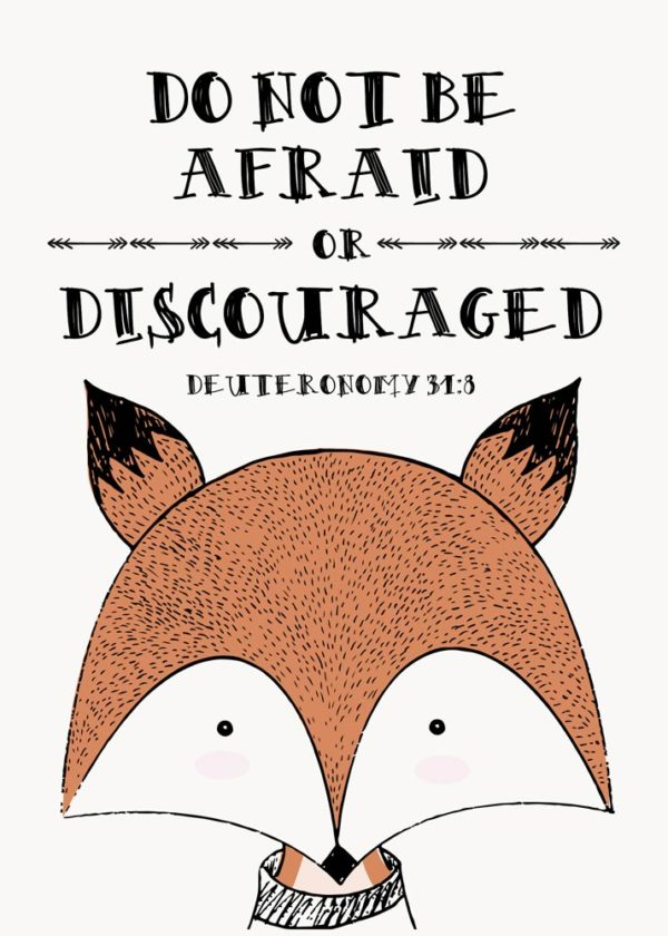 Do not be afraid or discouraged - Deuteronomy 31:8