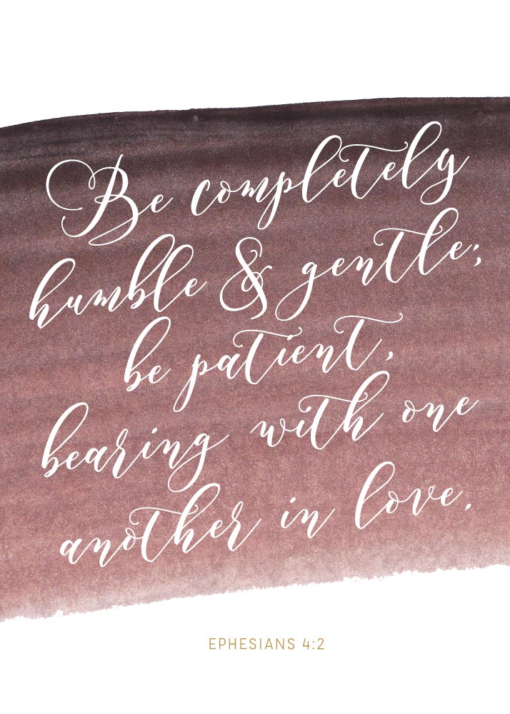 Be completely humble and gentle - Ephesians 4:2