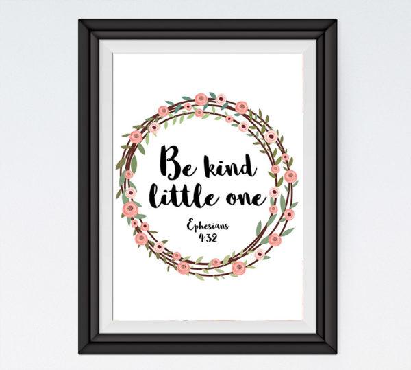 Be kind little one - Ephesians 4:32