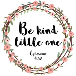 Be kind little one - Ephesians 4:32