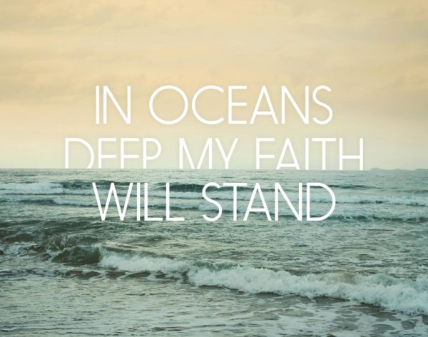 In oceans deep my faith will stand