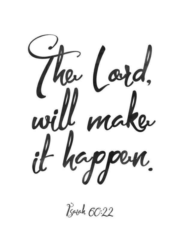 The Lord will make it happen - Isaiah 60:22