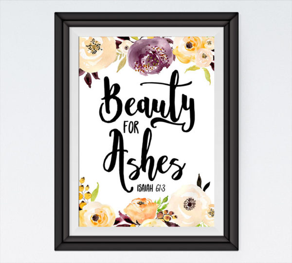 Beauty for ashes - Isaiah 61:3