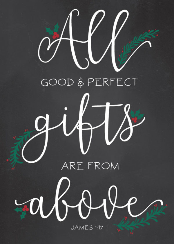 All good and perfect gifts are from above - James 1:17