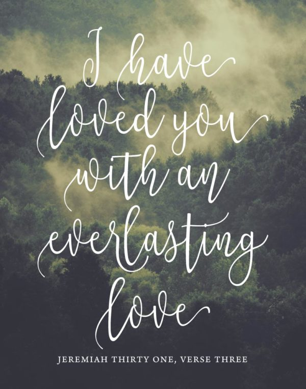 I have loved you with an everlasting love - Jeremiah 31:3