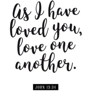 As I have loved you - John 13:34