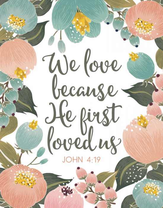 We love because He first loved us - John 4:19