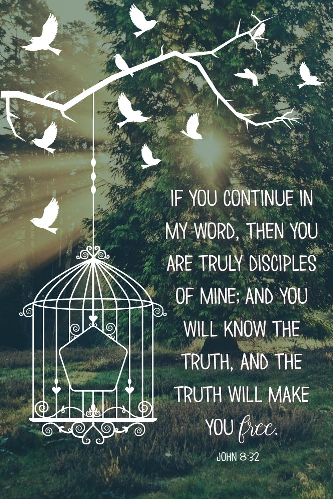 The Truth Will Make You Free - John 8:32