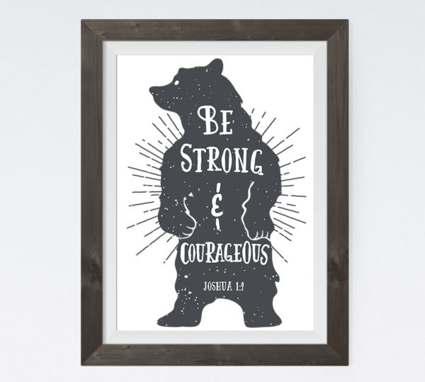 Be Strong & Courageous – Joshua 1:9
