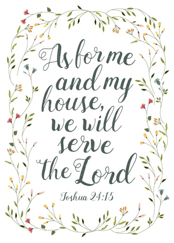 As for me and my house we will serve the lord - Joshua 24:15