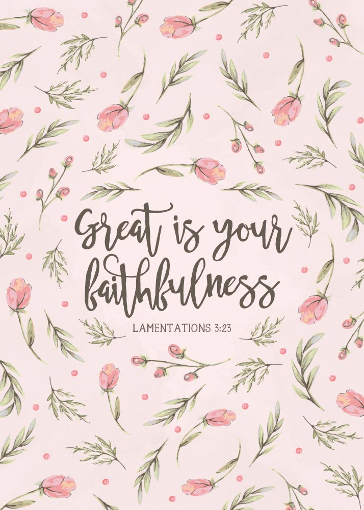 Great is your faithfulness - Lamentations 3:23