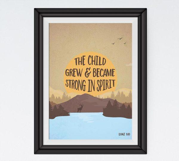 The child grew & became strong in spirit - Luke 1:80