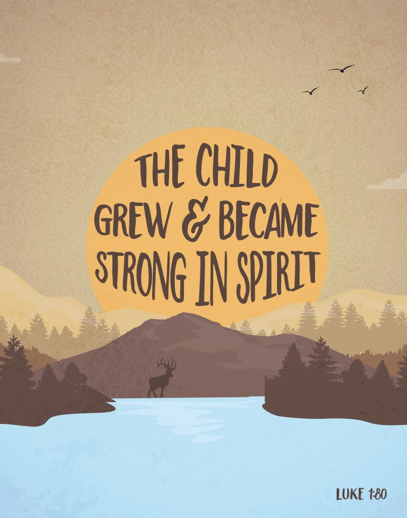The child grew & became strong in spirit - Luke 1:80