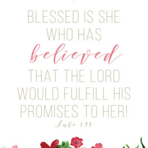Blessed is she who has believed - Luke 1:45