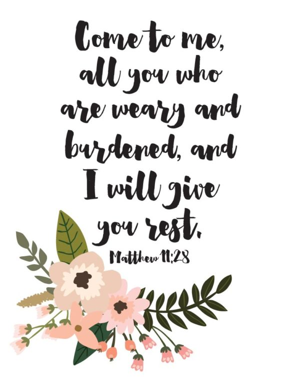 Come to me, all who are weary & burdened - Matthew 11:28