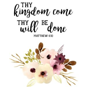 Thy kingdom come thy will be done - Matthew 6:10