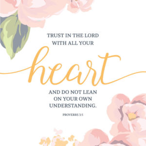 Trust in the Lord with all your heart - Proverbs 3:5