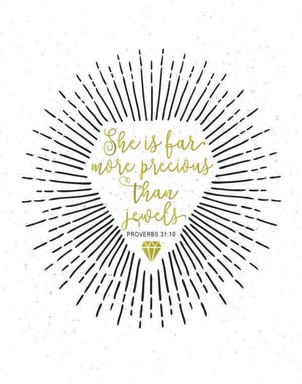 She is far more precious than jewels - Proverbs 31:10