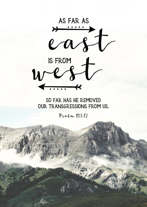 As far as east is from the west - Psalm 103:12