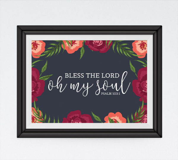 Bless the Lord oh my soul - Psalm 103:1