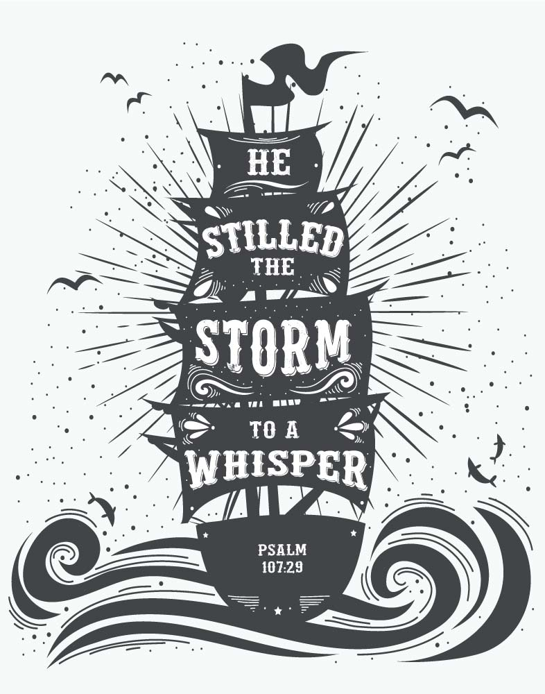 He Stilled The Storm To A Whisper - Psalm 107:29