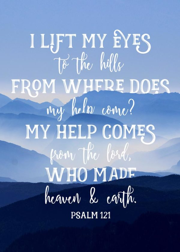 My help comes from the Lord - Psalm 121