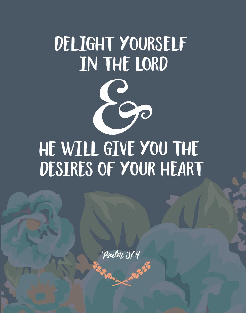 Delight yourself in the Lord - Psalm 37:4