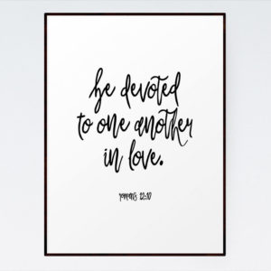 Be devoted to one another in love - Romans 12:10