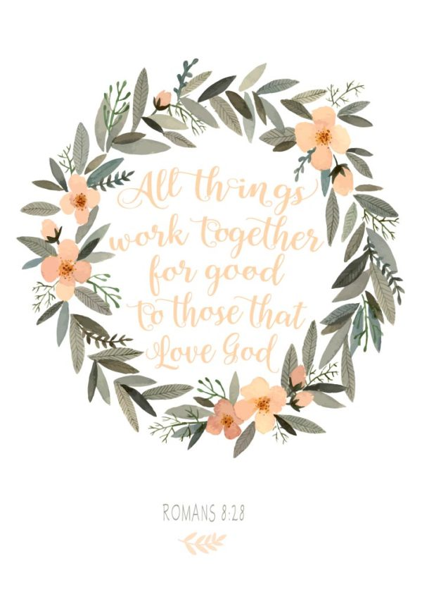 All things work together for good to those who love God - Romans 8:28