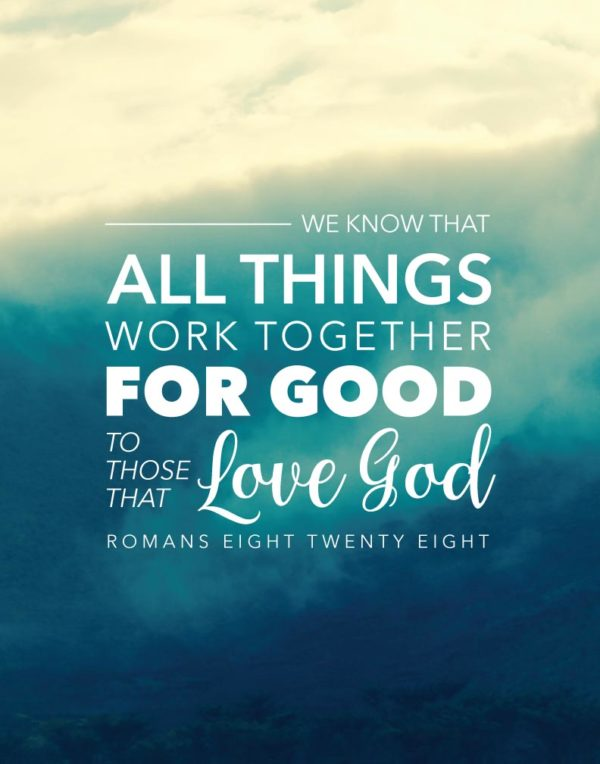 All things work together for good - Romans 8:28