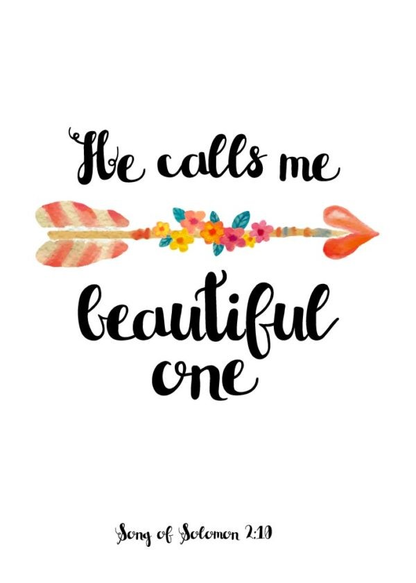 He calls me beautiful one - Song of Solomon 2:10