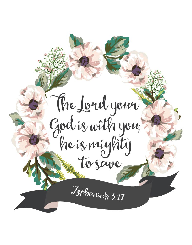 The Lord your God is with you - Zephaniah 3:17