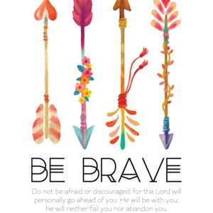 Be brave - Deuteronomy 31:8