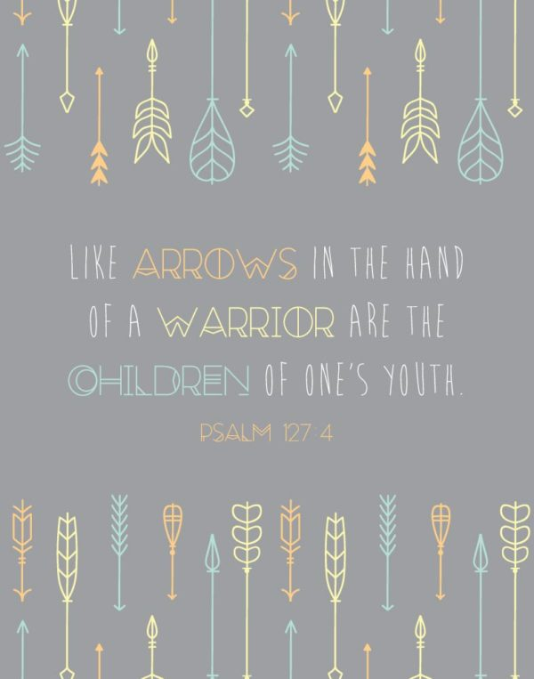 Like arrows in the hand of a warrior - Psalm 127:4