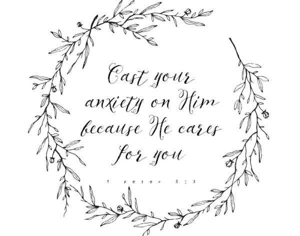 Cast your anxiety on Him because He cares for you - 1 Peter 5:7