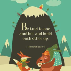 Be kind to one another & build each other - 1 Thessalonians 5:11
