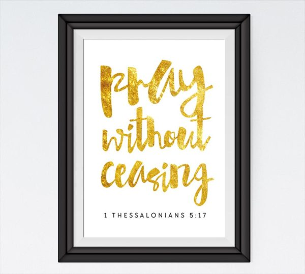 Pray without ceasing - 1 Thessalonians 5:17