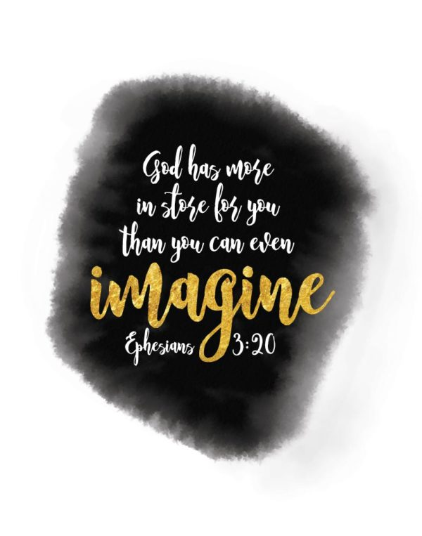 God has more in store for you than you can even imagine - Ephesians 3:20