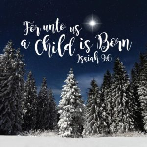 For unto us a child is born - Isaiah 9:6