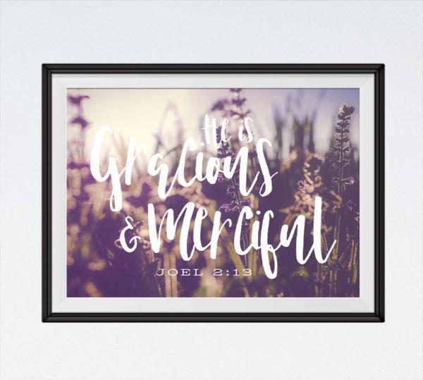 He is gracious & merciful - Joel 2:13