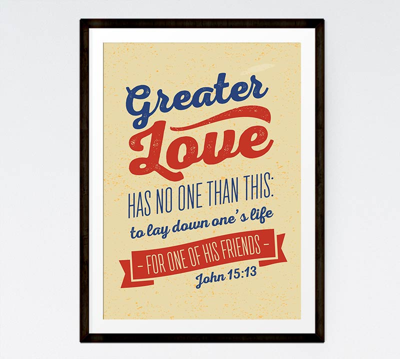 Greater love has no one than this - John 15:13
