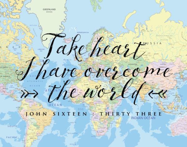 Take heart I have overcome the world - John 16:33