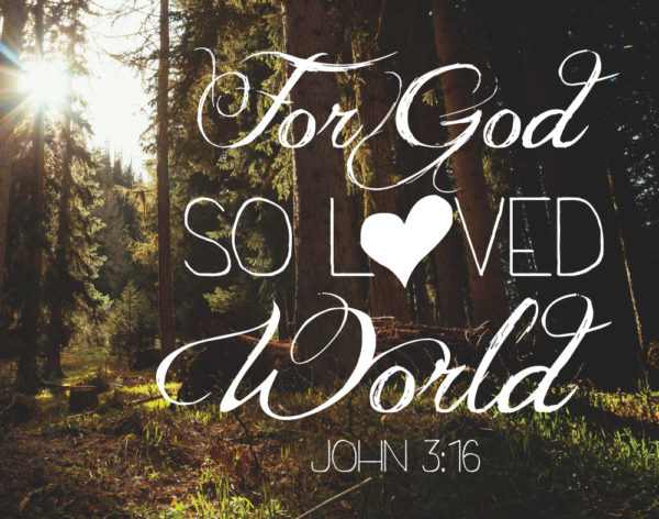 For God so loved the world - John 3:16