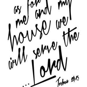 As for me and my house we will serve the Lord – Joshua 24:15